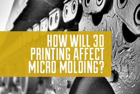 how-will-3d-printing-affect-micro-molding